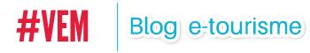 Blog e-tourisme #VEM : les dernières infos du tourisme digital